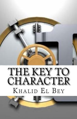 The Key to Character  by  Khalid El Bey