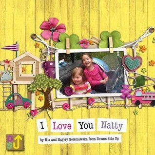 I Love You Natty: A Siblings Introduction to Downs Syndrome Hayley Goleniowska