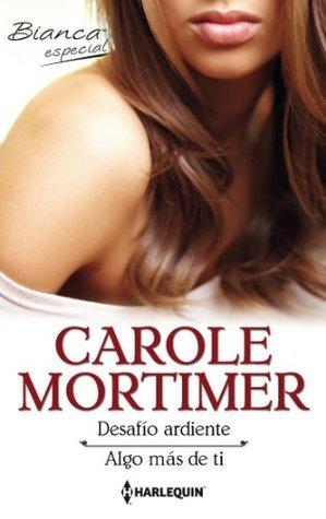 Desafío ardiente/Algo más de ti  by  Carole Mortimer