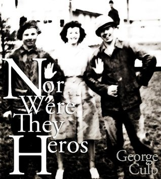 Nor Were They Heroes  by  George Culp
