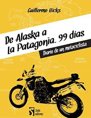 De Alaska a la Patagonia. 99 días: Diario de un motociclista Guillermo Hicks