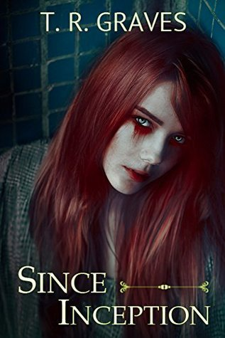 Since Inception, (Vanishing Book, #1)  by  T.R. Graves