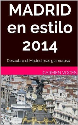Madrid en Estilo 2014: Descubre el Madrid más glamuroso  by  Carmen Voces