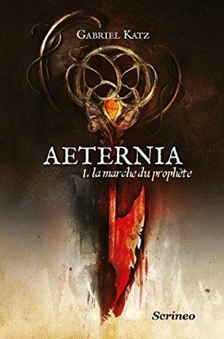Aeternia: Tome 1 : La Marche du Prophète  by  Gabriel Katz