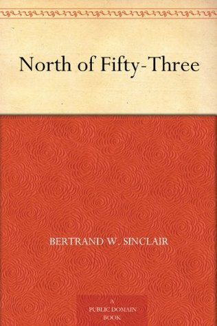 North of Fifty-Three Bertrand W. Sinclair