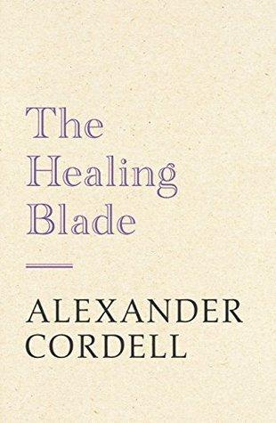 The Healing Blade: John Regan Trilogy Book Three  by  Alexander Cordell