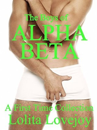 The Boys of Alpha Beta: A First Time Collection (The First Time Series) Lolita Lovejoy