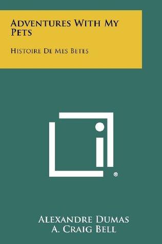 Adventures with My Pets: Histoire de Mes Betes  by  Alexandre Dumas