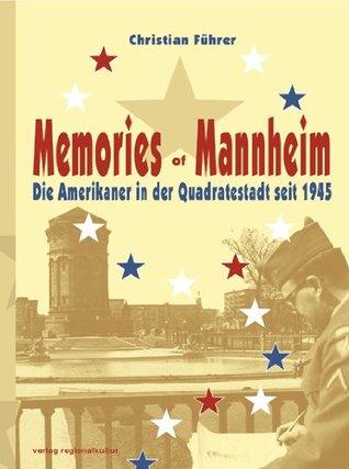 Memories of Mannheim: Die Amerikaner in der Quadratestadt seit 1945 Christian Führer