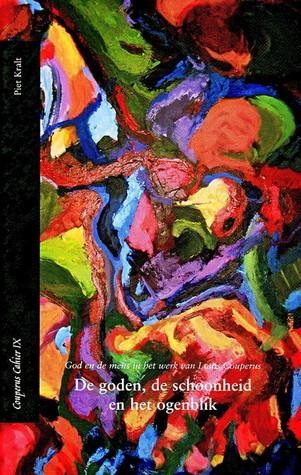 De goden, de schoonheid en het ogenblik : God en mens in het werk van Louis Couperus Piet Kralt