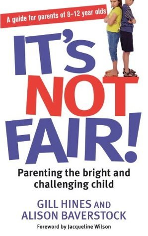 Its Not Fair!: Parenting the Bright and Challenging Child  by  Gill Hines