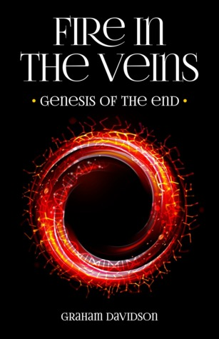 Fire in the Veins: Genesis of the End Graham Davidson