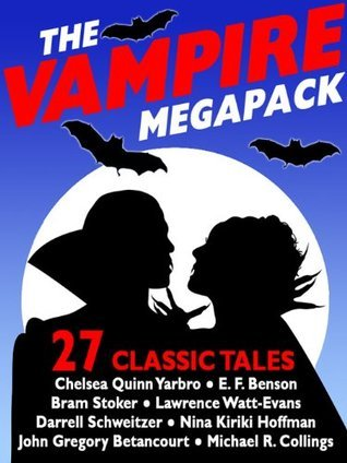 The Vampire Megapack: 27 Modern and Classic Vampire Stories Chelsea Quinn Yarbro