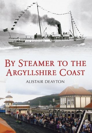 By Steamer to the Argyllshire Coast  by  Alistair Deayton