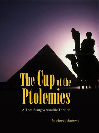 The Cup of the Ptolemies (Thea Stangos Akashic Thrillers Book 1) Maggy Anthony