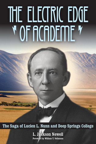 The Electric Edge of Academe: The Saga of Lucien L. Nunn and Deep Springs College  by  L. Jackson Newell