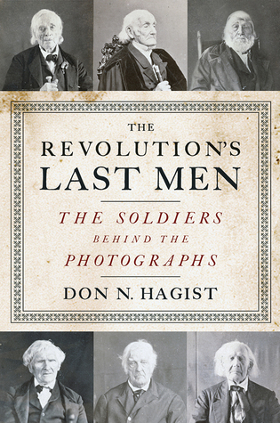 The Revolutions Last Men: The Soldiers Behind the Photographs Don N. Hagist