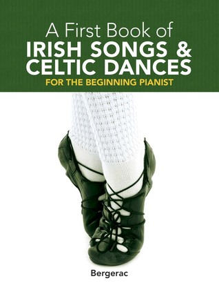 A First Book of Irish Songs and Celtic Dances: for the Beginning Pianist with Downloadable MP3s Bergerac