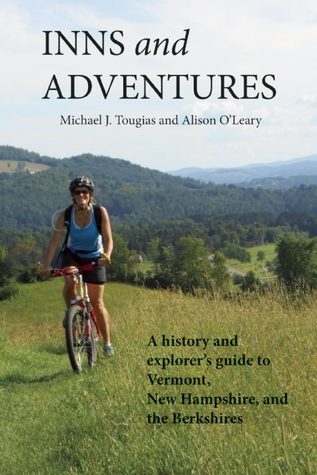 Inns and Adventures: A History and Explorers Guide to Vermont, New Hampshire, and the Berkshires  by  Michael Tougias