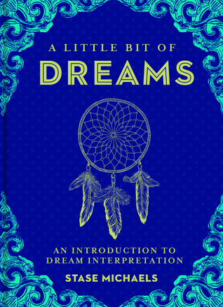 A Little Bit of Dreams: An Introduction to Dream Interpretation Stase Michaels