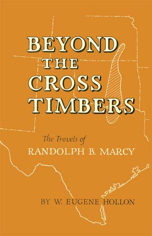 Beyond the Cross Timbers: The Travels of Randolph B. Marcy  by  W. Eugene Hollon