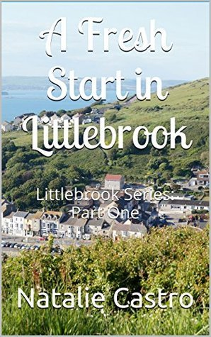 A Fresh Start in Littlebrook: Littlebrook Series: Part One  by  Natalie Castro