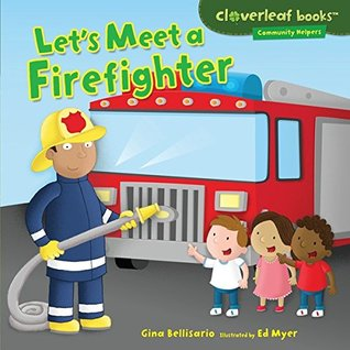 Lets Meet a Firefighter (Cloverleaf Books TM - Community Helpers) Gina Bellisario