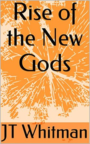 Rise of the New Gods (The Guardian Chronicles: Daniel Chapter 1) J.T. Whitman