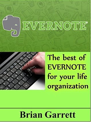 Evernote: The best of Evernote for your life organization Brian Garrett