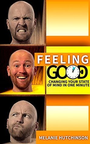 Feeling good: Changing your state of mind in a minute: Control emotions, Relieve Stress, Stop Worrying, smile free, feeling good the new mood therapy  by  Melanie Hutchinson