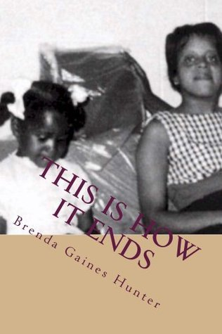 This Is How It Ends  by  Brenda Gaines Hunter