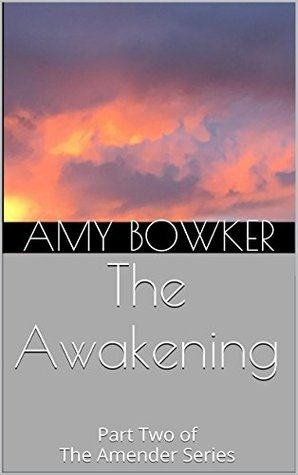 The Awakening: Part Two of The Amender Series Amy Bowker