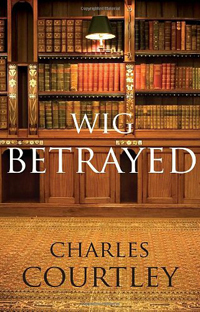 Wig Betrayed Charles Courtley