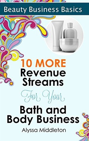 10 More Revenue Streams for Your Bath and Body Business  by  Alyssa Middleton