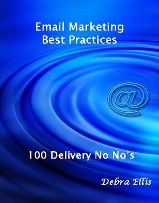 Email Marketing Best Practices: 100 Delivery No Nos  by  Debra Ellis