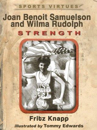 Joan Benoit Samuelson and Wilma Rudolph: Strength (Sports Virtues Book 5) Fritz Knapp