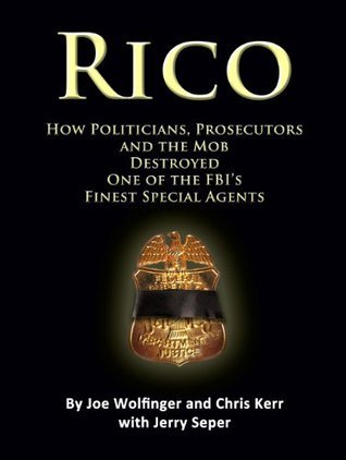 RICO- How Politicians, Prosecutors, and the Mob Destroyed One of the FBIs finest Special Agents  by  Jerry Seper