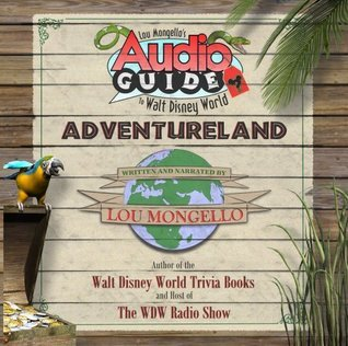 Lou Mongellos Audio Guide to Walt Disney World - Adventureland  by  Louis A. Mongello