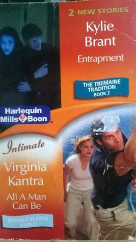Entrapment (The Tremaine Tradition) / All A Man Can Be Kylie Brant