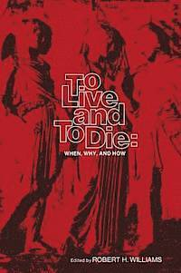 To Live and to Die: When, Why, and How  by  Robert H. Williams