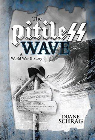 The Pitiless Wave: A World War II story Duane Schrag