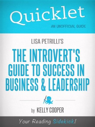 Quicklet on Lisa Petrillis The Introverts Guide to Success in Business and Leadership (CliffNotes-like Summary)  by  Kelly Cooper