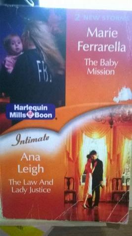The Baby Mission / The Law And Lady Justice (includes: The Mom Squad, #3)  by  Marie Ferrarella
