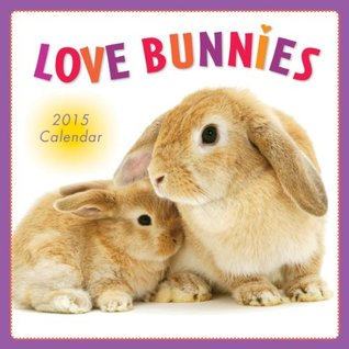 Love Bunnies 2015 Wall Calendar  by  Warren Photographic