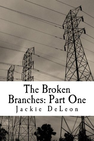 The Broken Branches: Part One Jackie Deleon