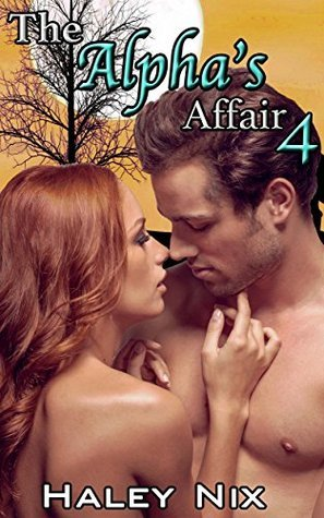 The Alphas Affair 4  by  Haley Nix