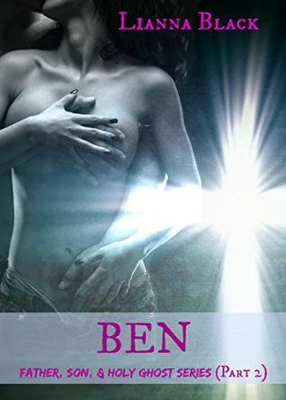 Ben (Part 2) (The Father, Son, and Holy Spirit)  by  Lianna Black