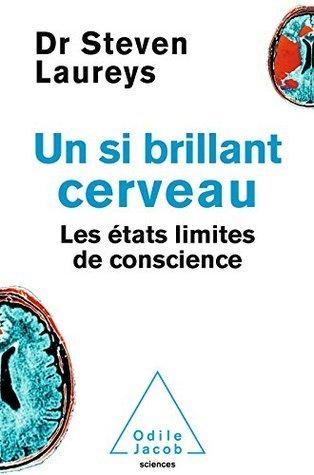 Un si brillant cerveau: Les états limites de conscience  by  Steven Laureys