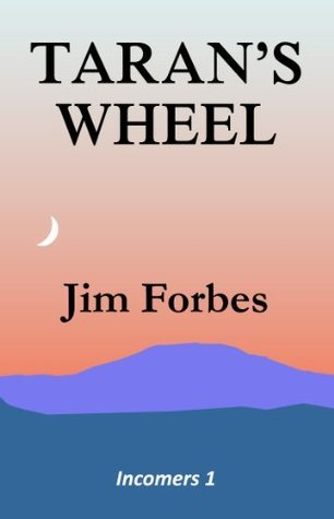 Tarans Wheel (Incomers Book 1) Jim Forbes