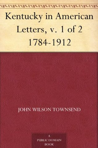 Kentuckians in History and Literature  by  John Wilson Townsend